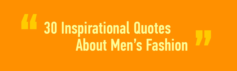 Inspirational Quotes For Men Endearing 30 Inspirational Quotes About Men's Fashion  Très Chic